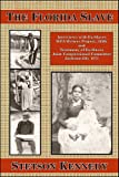 The Florida Slave: Interviews with Ex-Slaves WPA Writers Project, 1930s and Testimony...