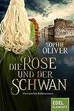 Die Rose und der Schwan: Historischer Liebesroman