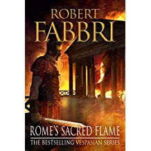 Rome's Sacred Flame: The new Roman epic from the bestselling author of Arminius (Vespasian Book 8) (English Edition)