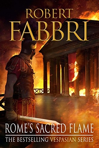 Rome's Sacred Flame: The new Roman epic from the bestselling author of Arminius (Vespasian Book 8) (English Edition) por Robert Fabbri