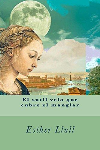 el-sutil-velo-que-cubre-el-manglar-spanish-edition