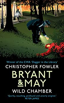 Bryant & May - Wild Chamber: (Bryant & May Book 15) by [Fowler, Christopher]