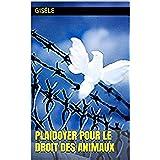 Plaidoyer pour le Droit des Animaux (French Edition)