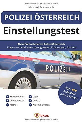 Polizei Österreich Einstellungstest: 800 Aufgaben mit Lösungen | Ablauf Aufnahmetest: Fragen, Erfahrungen, Sporttest, Allgemeinwissen, Konzentration, Deutsch, Logik, Mathe