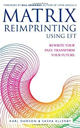 [(Matrix Reimprinting Using EFT: Rewrite Your Past, Transform Your Future)] [Author: Karl Dawson] published on (August, 2010)
