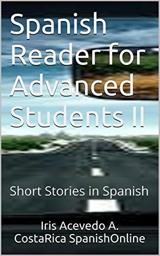 Spanish Reader for Advanced Students II: Short Stories in Spanish (Spanish Reader For Beginners, Intermediate and Advanced Students nº 6) por Iris Acevedo A.