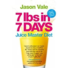 7 Lbs in 7 Days: The Juice Master Diet by Vale, Jason (2012) Paperback