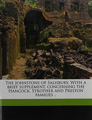 The Johnstons of Salisbury. With a brief supplement, concerning the Hancock, Strother and Preston families ..