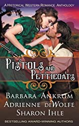 Pistols and Petticoats (a Historical Western Romance Anthology) by Barbara Ankrum (2014-04-04)