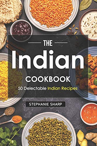 The Indian Cookbook: 50 Delectable Indian Recipes