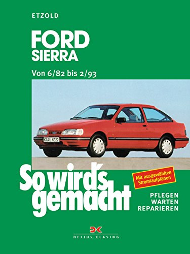 So wird\'s gemacht, Bd. 39: Ford Sierra Limousine/Turnier. Benziner, Diesel. Von 6/82 bis 2/93