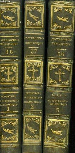 Encyclopédie théologique, tomes 36, 37 et 38 : dictionnaire raisonné de droit et de jurisprudence, en matière civile ecclésiastique. 5en 3 tomes)