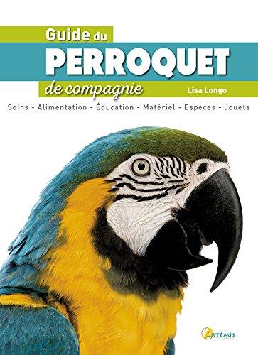 Guide du perroquet de compagnie par Lisa Longo
