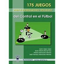 175 Juegos Para El Entrenamiento Integrado Del Control En El Futbol