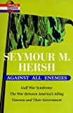 Against All Enemies: Gulf War Syndrome: the War between America's Ailing Veterans and Their Government (Library of Contemporary Thought) by Seymour M. Hersh (1998-12-01)