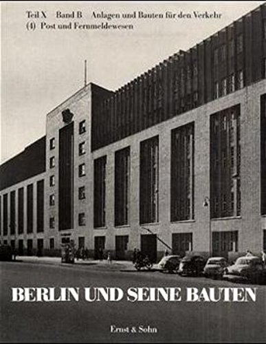 Berlin und seine Bauten, Teil X, Band B: Anlagen und Bauten für den Verkehr, Band 4: Post und Fernmeldewesen