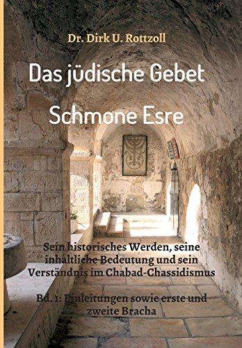 Das jüdische Gebet (Schmone Esre): Sein historisches Werden, seine inhaltliche Bedeutung und sein Verständnis im Chabad-Chassidismus. Bd. 1: Einleitungen sowie erste und zweite Bracha.