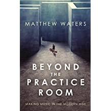 Beyond the Practice Room: Making Music in the Modern Age (English Edition)