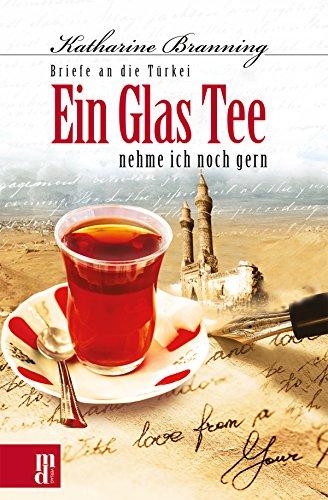 Briefe Glas (Ein Glas Tee nehme ich noch gern: Briefe an die Türkei)