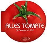 Alles Tomate: das kreative Kochbuch mit 50 pfiffigen Rezepten, wie Tomatensuppe und Gazpacho, Tartes, Soßen und Aufläufe: 50 Rezepte mit Pfiff