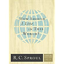 How Should I Live in This World?: 5 (Crucial Questions Series)
