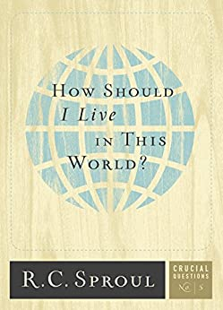 How Should I Live in This World? (Crucial Questions Series Book 5) by [Sproul, R.C.]