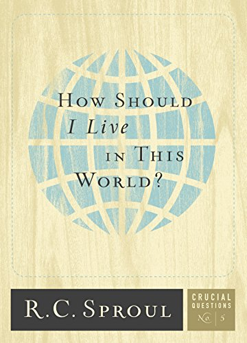 How Should I live in This World? (Crucial Questions Series Book 5)