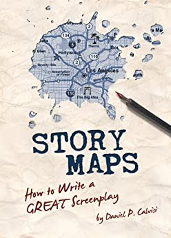 Story Maps: How to Write a GREAT Screenplay by [Calvisi, Daniel]