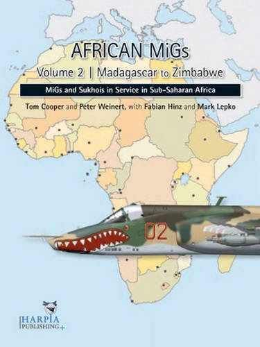 African Migs. Volume 2: Madagascar to Zimbabwe: Migs and Sukhois in Service in Sub-Saharan Africa por Tom Cooper