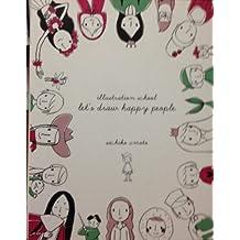 Illustration School: Let's Draw Happy People by Sachiko Umoto (2012-08-02)