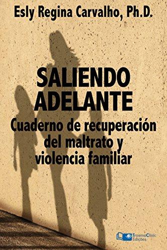 Saliendo Adelante: Cuaderno de Recuperación del Maltrato y la Violencia Familiar por Esly Regina Carvalho PhD