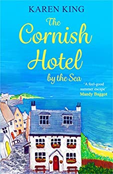 The Cornish Hotel by the Sea: Escape to Cornwall with this perfect summer read! by [King, Karen]