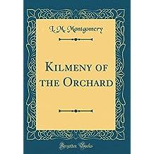 Kilmeny of the Orchard (Classic Reprint)