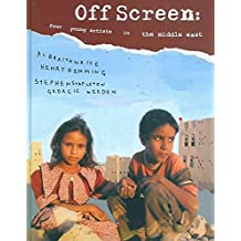 [Off Screen: Four Young Artists in the Middle East] (By: Al Braithwaite) [published: September, 2004]