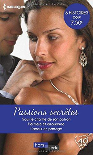 Passions secrtes: Sous le charme de son patron-Hritire et amoureuse-L'amour en partage