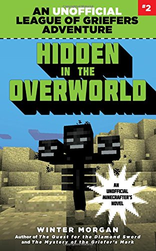 Hidden in the Overworld: An Unofficial League of Griefers Adventure, #2 (Minecraft Gamer's Adventure)