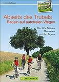 Radführer Oberbayern: Abseits des Trubels auf autofreien Radtouren Oberbayern genießen. Fünfseenland, Pfaffenwinkel, Chiemsee und Berchtesgadener Land. Auch für Familien mit Kindern.