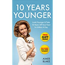 10 Years Younger - How To Look Younger Naturally [Video Tutorials Included]: Get Rid of Wrinkles With Facial Exercises & Take 10 Years off Your Face in ... & Beauty Series Book 3) (English Edition)