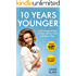 10 Years Younger - How To Look Younger Naturally [Video Tutorials Included]: Get Rid of Wrinkles With Facial Exercises & Take 10 Years off Your Face in 8 Mins A Day (Health & Beauty Series Book 3)