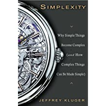 Simplexity: Why Simple Things Become Complex (and How Complex Things Can Be Made Simple) (English Edition)