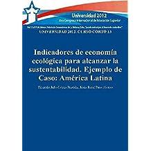 Universidad 2012: curso corto 13: indicadores de economía ecológica para alcanzar la sustentabilidad: ejemplo de caso: América Latina (Spanish Edition)