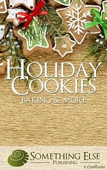 Holiday Cookies, Baking and More (Something Else Publishing eCookbooks) (English Edition) von [Something Else Publishing]