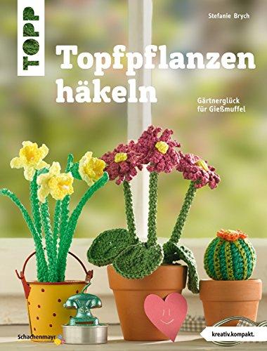 Topfpflanzen Häkeln Gärtnerglück Für Gießmuffel Kreativkompakt