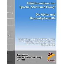 Literaturanalysen zur Epoche Sturm und Drang: Die Abitur & Hausaufgabenhilfe: Interpretationen zu Johann Wolfgang v. Goethe, Friedrich Schiller, ... Lavater, Matthias Claudius (Textanalysen)