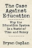 The Case against Education: Why the Education System Is a Waste of Time and Money (English Edition)