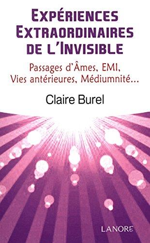 Expériences extraordinaires de l'invisible, passage d'mes, EMI, vies antérieures, médiumnité par Claire Burel