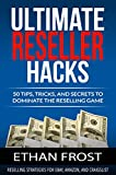 Ultimate Reseller Hacks: 50 tips, tricks, and secrets to dominate the reselling game, reselling strategies for Ebay, Amazon, and Craigslist (Sell on Amazon, ... Arbitrage, Thrifting, Flipping online,)