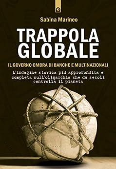 Trappola globale: Il governo ombra di banche e multinazionali