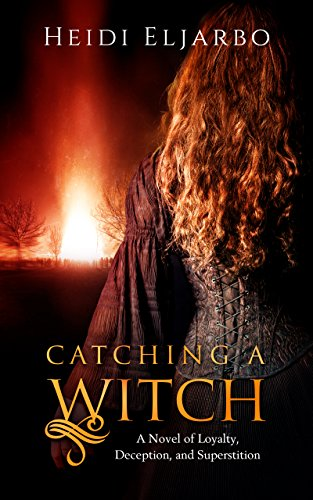 Catching a Witch: A Novel of Loyalty, Deception, and Superstition by [Eljarbo, Heidi]