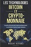Les Technologies Bitcoin Et Crypto-monnaie: Le guide ultime de tout ce que vous devez savoir sur le bitcoin et autres crypto-monnaies (Cryptocurrency livre en Français/French Edition)...